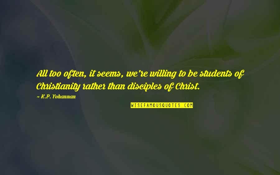 Too Often Quotes By K.P. Yohannan: All too often, it seems, we're willing to