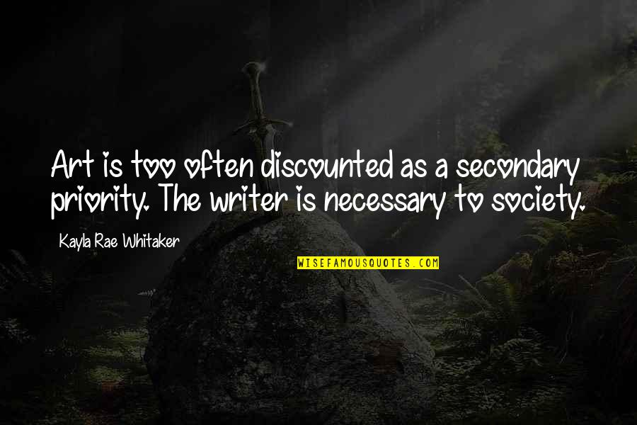 Too Often Quotes By Kayla Rae Whitaker: Art is too often discounted as a secondary