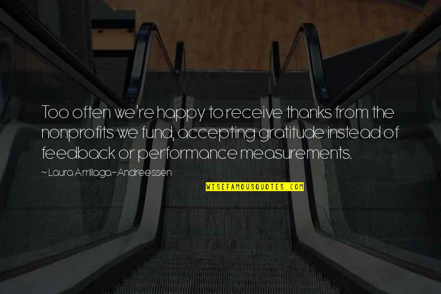Too Often Quotes By Laura Arrillaga-Andreessen: Too often we're happy to receive thanks from