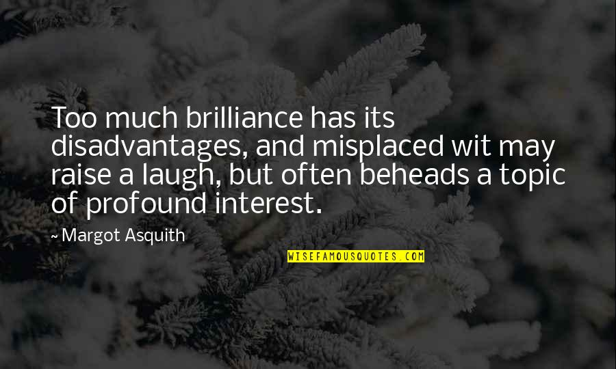 Too Often Quotes By Margot Asquith: Too much brilliance has its disadvantages, and misplaced