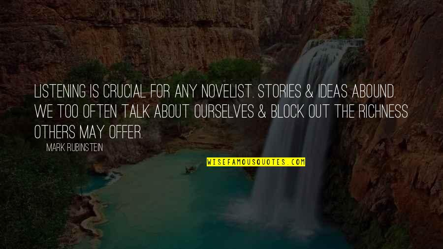 Too Often Quotes By Mark Rubinstein: Listening is crucial for any novelist. Stories &