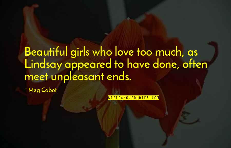 Too Often Quotes By Meg Cabot: Beautiful girls who love too much, as Lindsay