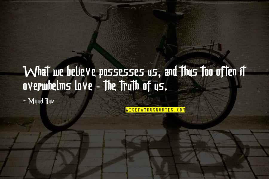 Too Often Quotes By Miguel Ruiz: What we believe possesses us, and thus too