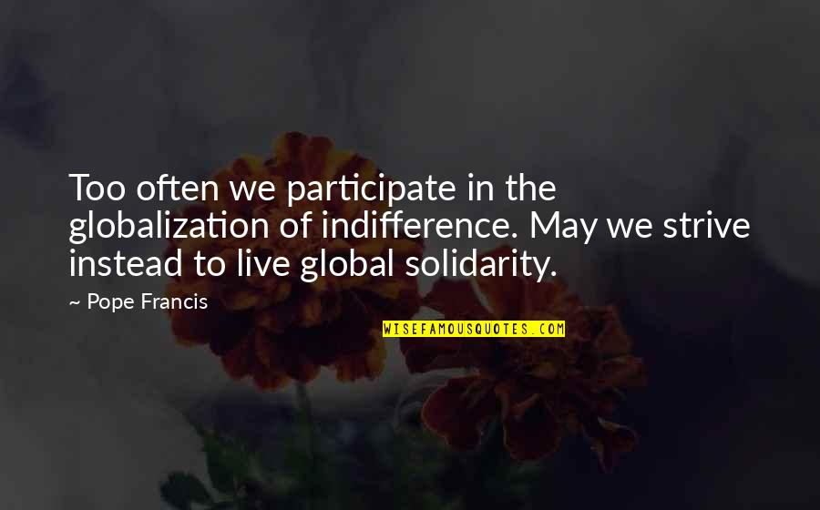 Too Often Quotes By Pope Francis: Too often we participate in the globalization of