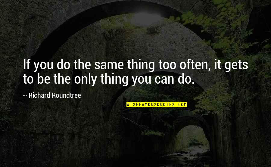Too Often Quotes By Richard Roundtree: If you do the same thing too often,