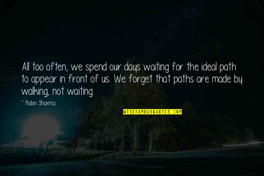Too Often Quotes By Robin Sharma: All too often, we spend our days waiting