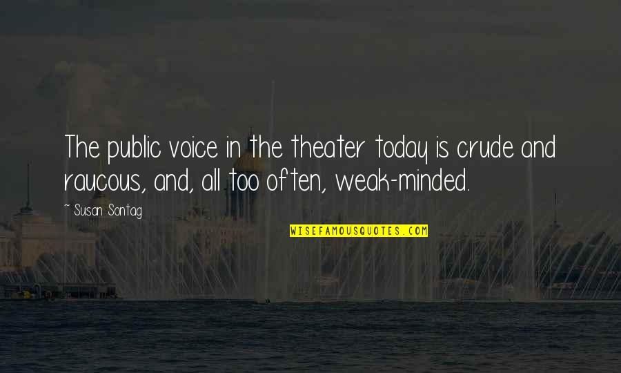 Too Often Quotes By Susan Sontag: The public voice in the theater today is