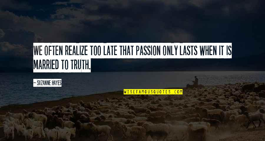 Too Often Quotes By Suzanne Hayes: We often realize too late that passion only