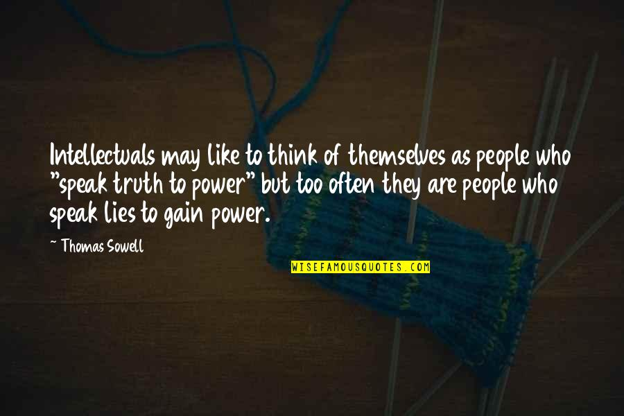 Too Often Quotes By Thomas Sowell: Intellectuals may like to think of themselves as