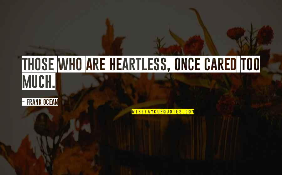 Too Sad Love Quotes By Frank Ocean: Those who are heartless, once cared too much.
