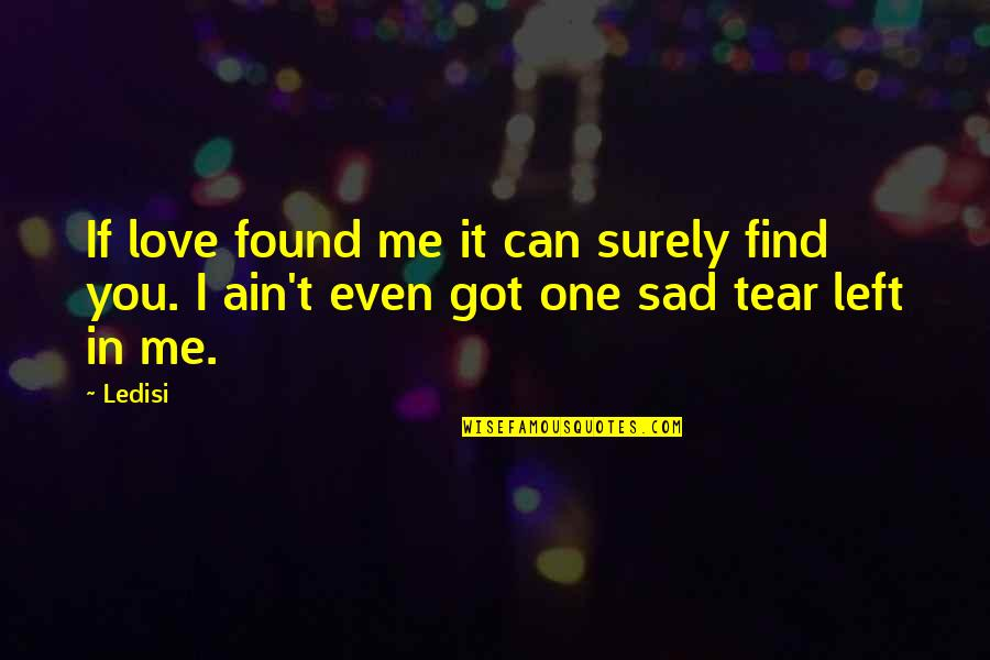 Too Sad Love Quotes By Ledisi: If love found me it can surely find