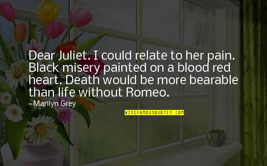 Too Sad Love Quotes By Marilyn Grey: Dear Juliet. I could relate to her pain.