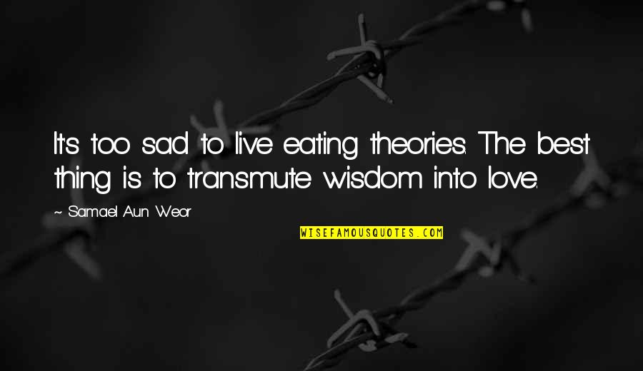 Too Sad Love Quotes By Samael Aun Weor: It's too sad to live eating theories. The