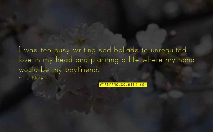 Too Sad Love Quotes By T.J. Klune: I was too busy writing sad ballads to