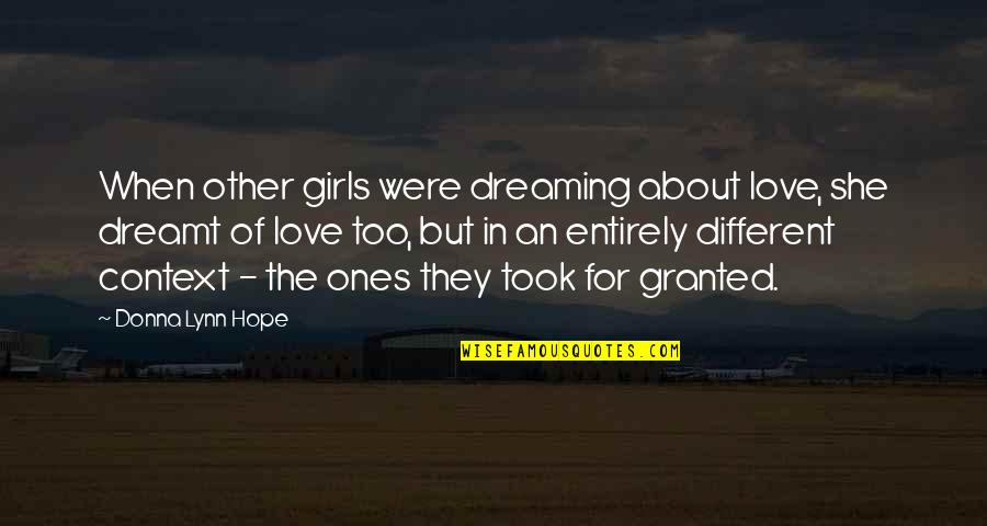 Took For Granted Love Quotes By Donna Lynn Hope: When other girls were dreaming about love, she