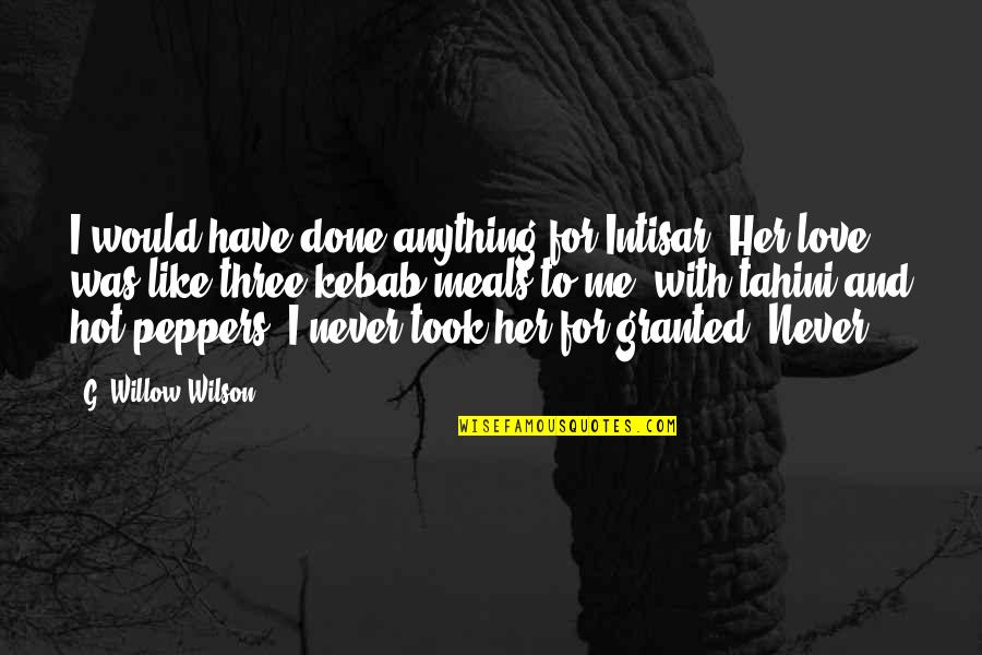 Took For Granted Love Quotes By G. Willow Wilson: I would have done anything for Intisar. Her