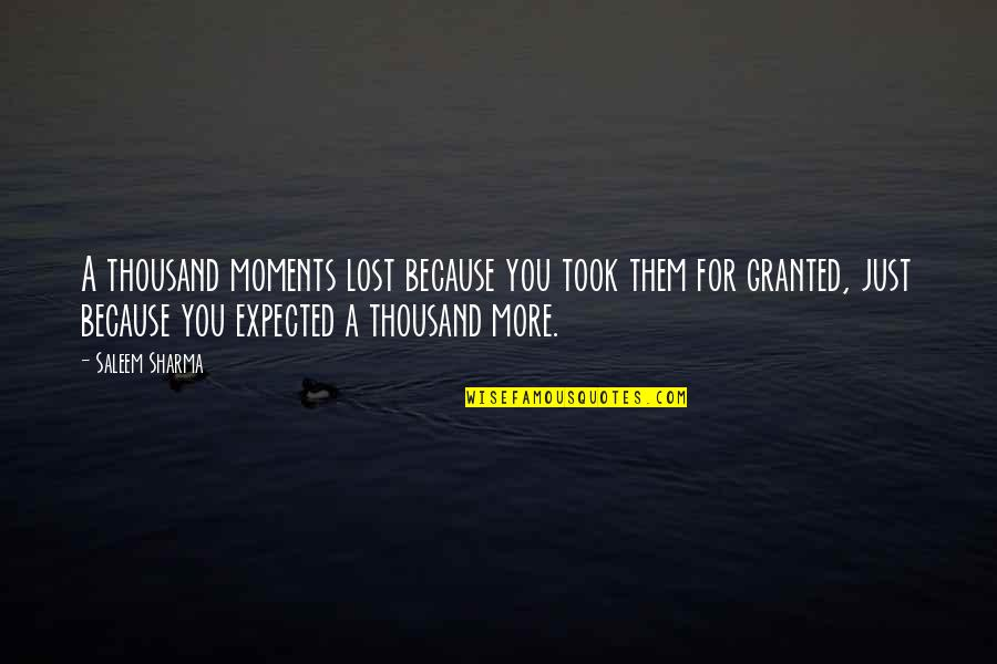 Took For Granted Love Quotes By Saleem Sharma: A thousand moments lost because you took them