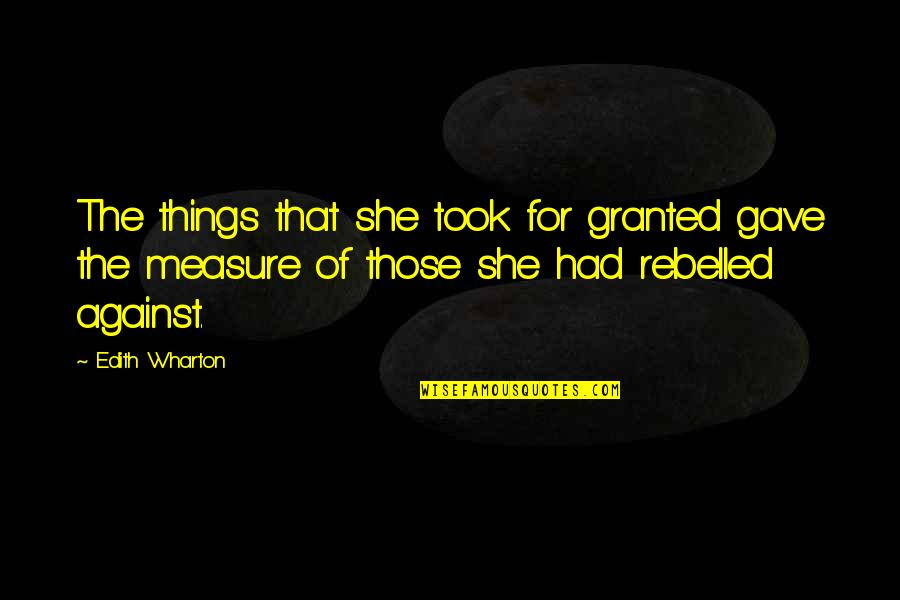 Took Things For Granted Quotes By Edith Wharton: The things that she took for granted gave