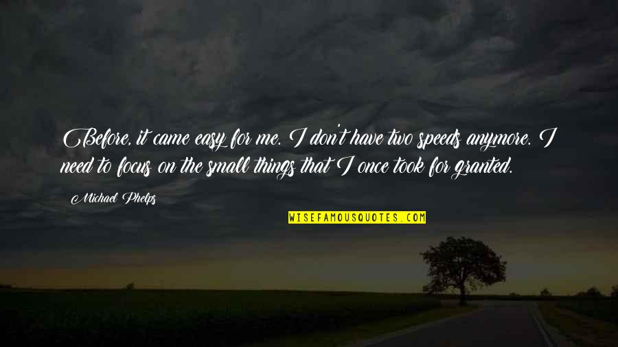 Took Things For Granted Quotes By Michael Phelps: Before, it came easy for me. I don't