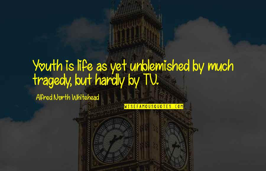 Toomas Quotes By Alfred North Whitehead: Youth is life as yet unblemished by much
