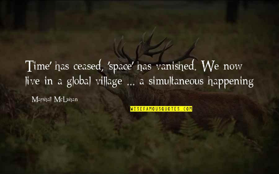 Toomas Quotes By Marshall McLuhan: Time' has ceased, 'space' has vanished. We now