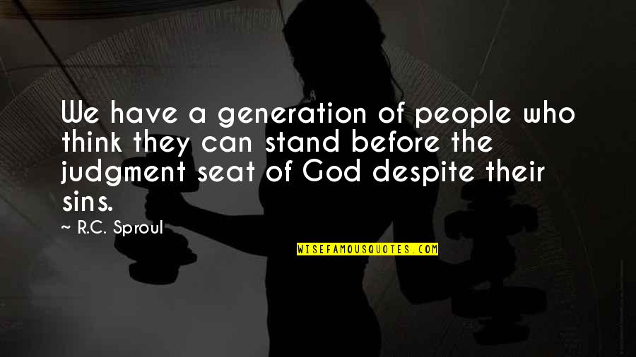 Toomas Quotes By R.C. Sproul: We have a generation of people who think