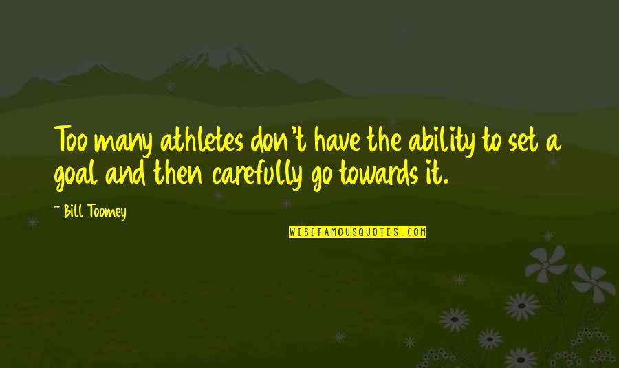 Toomey Quotes By Bill Toomey: Too many athletes don't have the ability to