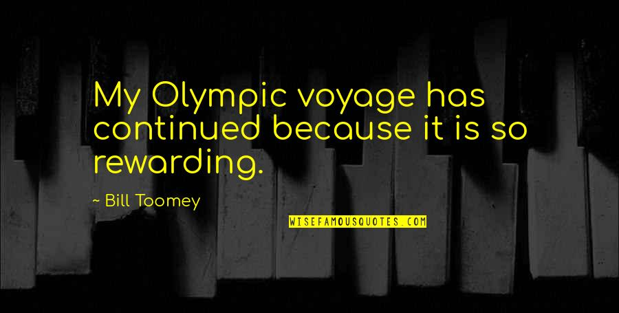 Toomey Quotes By Bill Toomey: My Olympic voyage has continued because it is