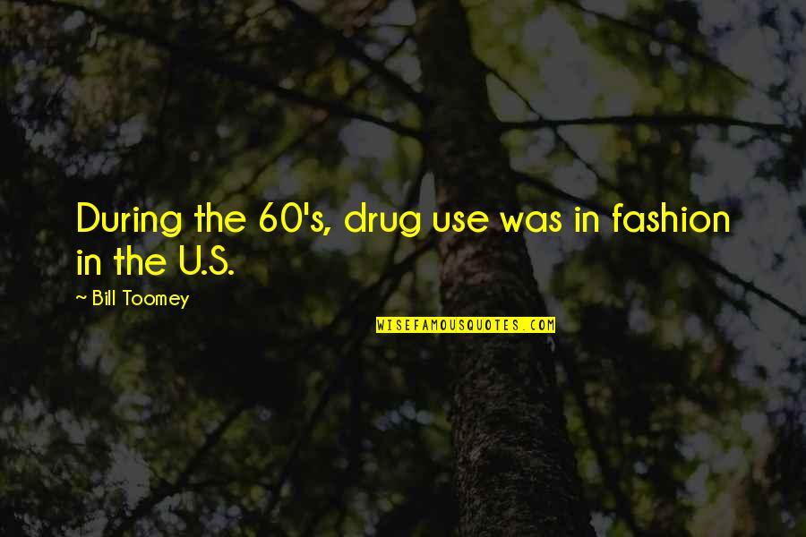 Toomey Quotes By Bill Toomey: During the 60's, drug use was in fashion