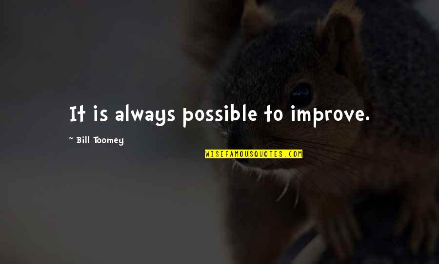 Toomey Quotes By Bill Toomey: It is always possible to improve.