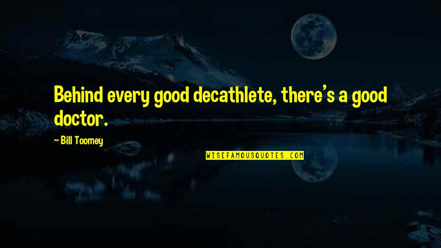 Toomey Quotes By Bill Toomey: Behind every good decathlete, there's a good doctor.