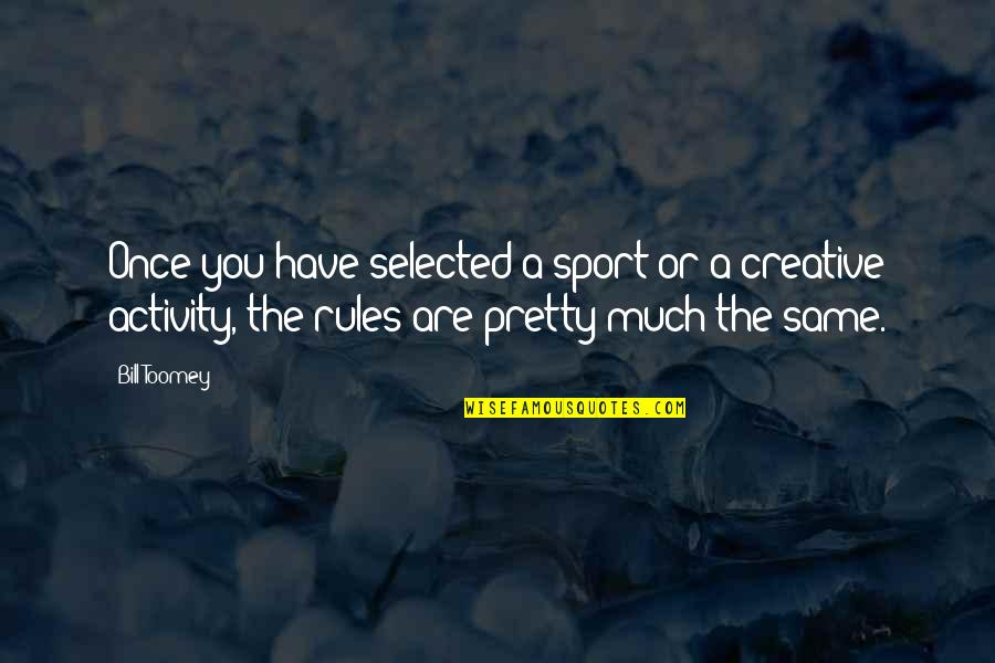 Toomey Quotes By Bill Toomey: Once you have selected a sport or a