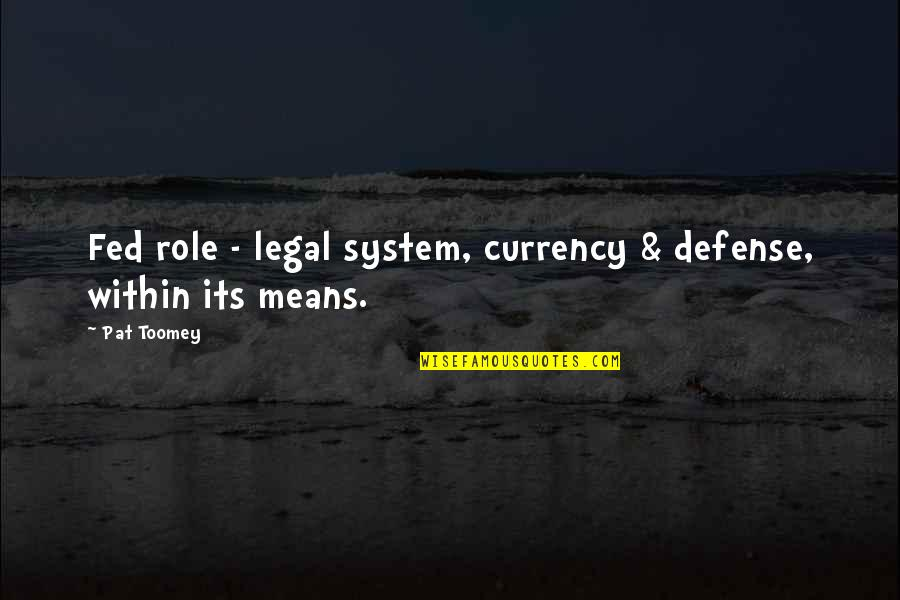 Toomey Quotes By Pat Toomey: Fed role - legal system, currency & defense,