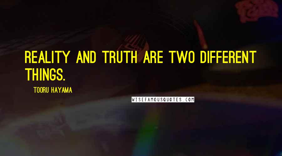 Tooru Hayama quotes: Reality and truth are two different things.