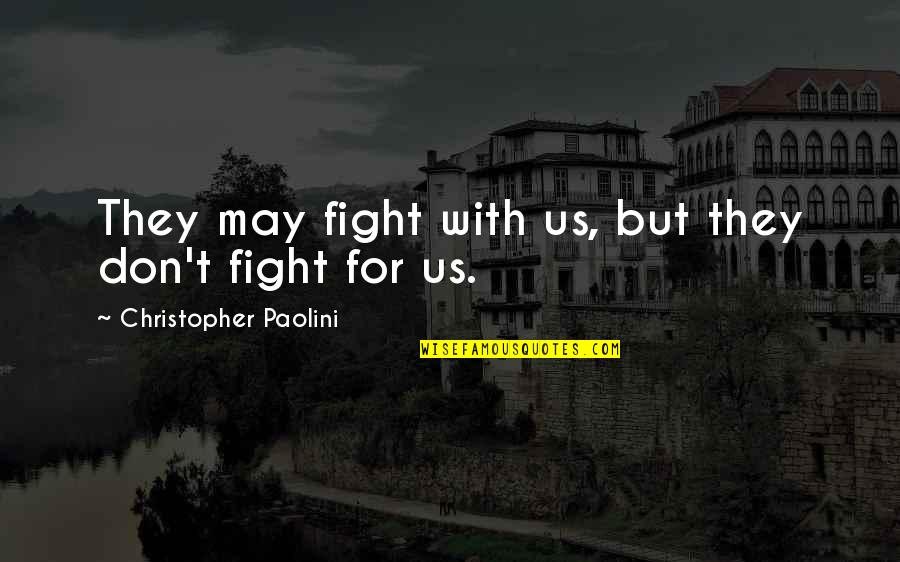 Toot And Puddle Book Quotes By Christopher Paolini: They may fight with us, but they don't