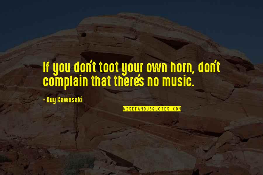 Toot And Puddle Book Quotes By Guy Kawasaki: If you don't toot your own horn, don't