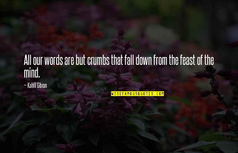 Toot And Puddle Book Quotes By Kahlil Gibran: All our words are but crumbs that fall