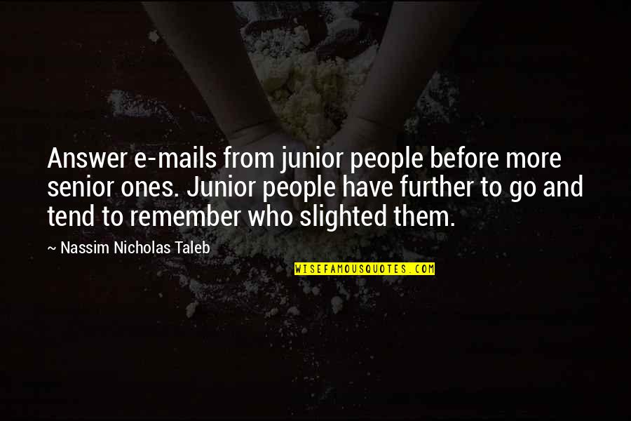 Toot And Puddle Book Quotes By Nassim Nicholas Taleb: Answer e-mails from junior people before more senior