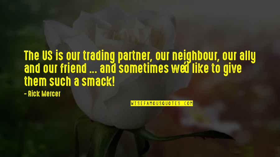 Toot And Puddle Book Quotes By Rick Mercer: The US is our trading partner, our neighbour,