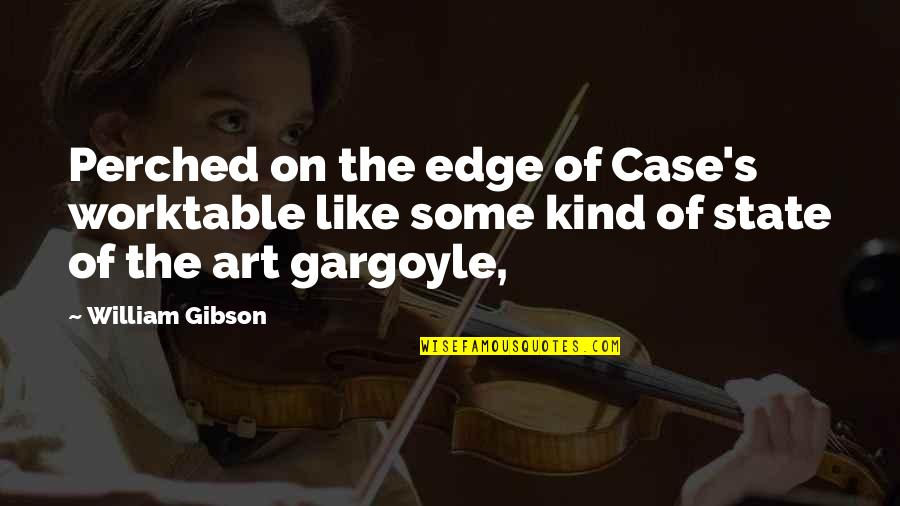 Toot And Puddle Book Quotes By William Gibson: Perched on the edge of Case's worktable like