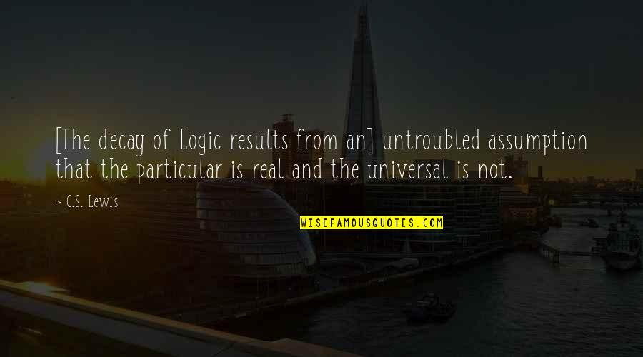 Top 10 Bianca Del Rio Quotes By C.S. Lewis: [The decay of Logic results from an] untroubled