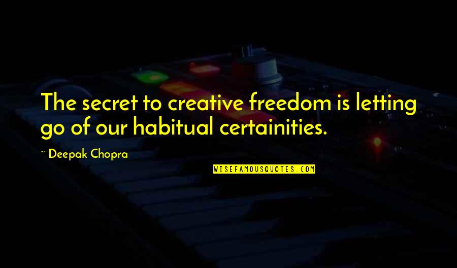 Top 10 Bill Brasky Quotes By Deepak Chopra: The secret to creative freedom is letting go