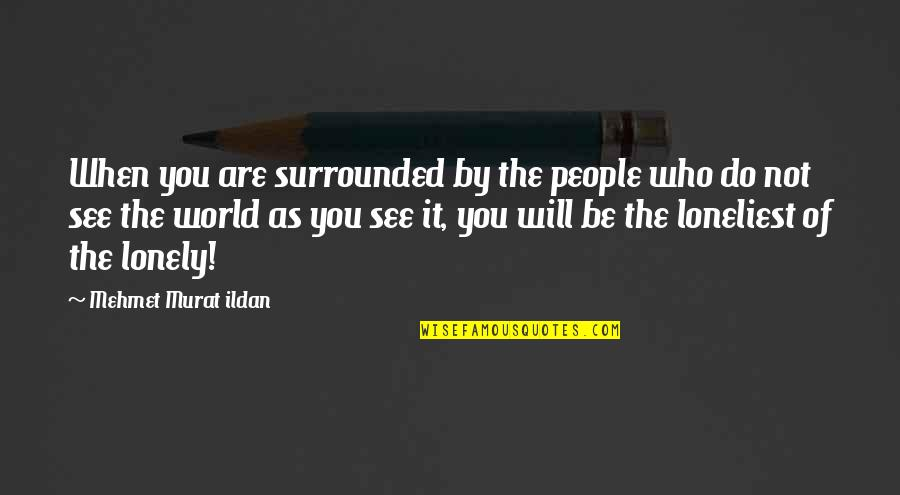 Top 10 Bill Brasky Quotes By Mehmet Murat Ildan: When you are surrounded by the people who