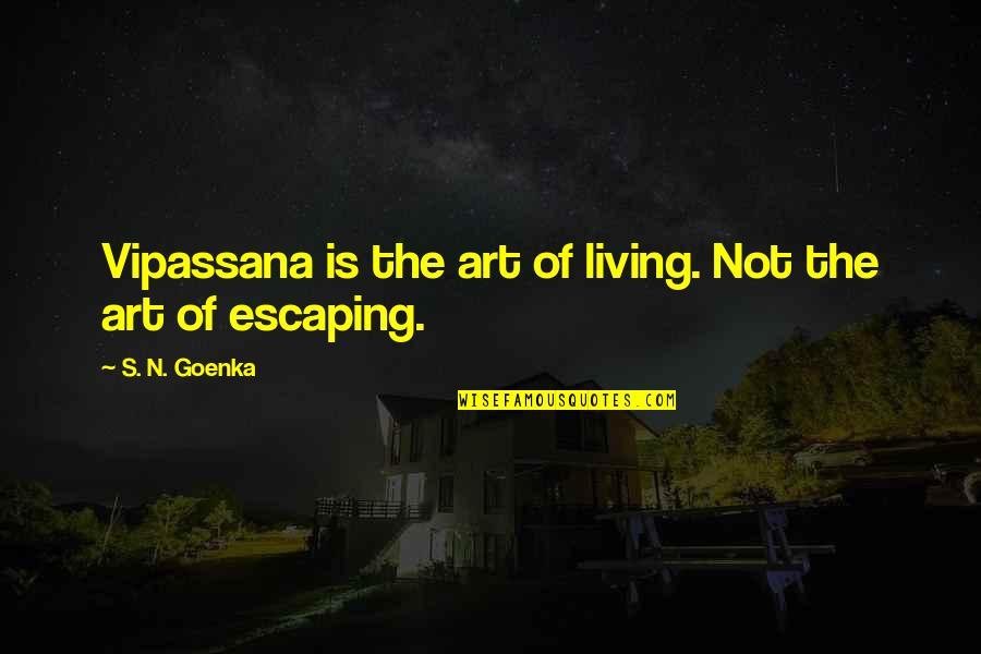 Top 10 Bill Brasky Quotes By S. N. Goenka: Vipassana is the art of living. Not the