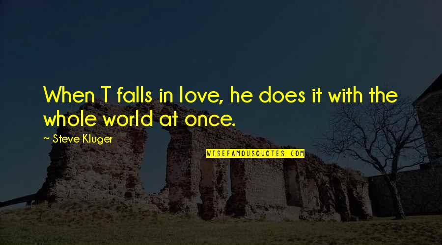 Top 10 Bill Brasky Quotes By Steve Kluger: When T falls in love, he does it