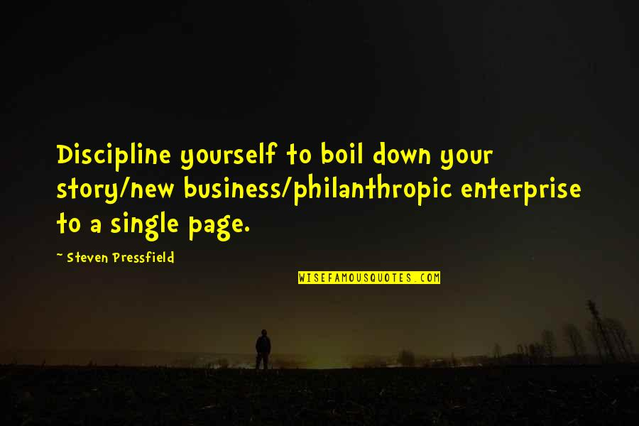 Top 10 Bill Brasky Quotes By Steven Pressfield: Discipline yourself to boil down your story/new business/philanthropic