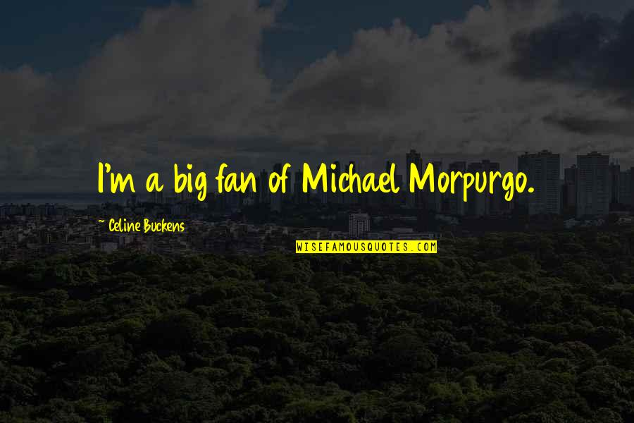 Top 10 Camp Rock Quotes By Celine Buckens: I'm a big fan of Michael Morpurgo.