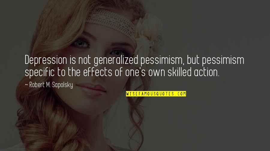 Top 10 Camp Rock Quotes By Robert M. Sapolsky: Depression is not generalized pessimism, but pessimism specific