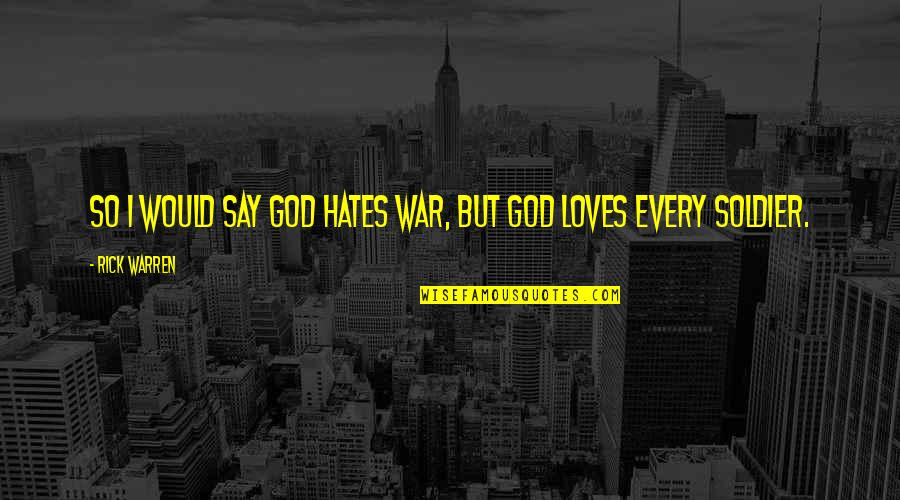 Top 10 Rock Quotes By Rick Warren: So I would say God hates war, but