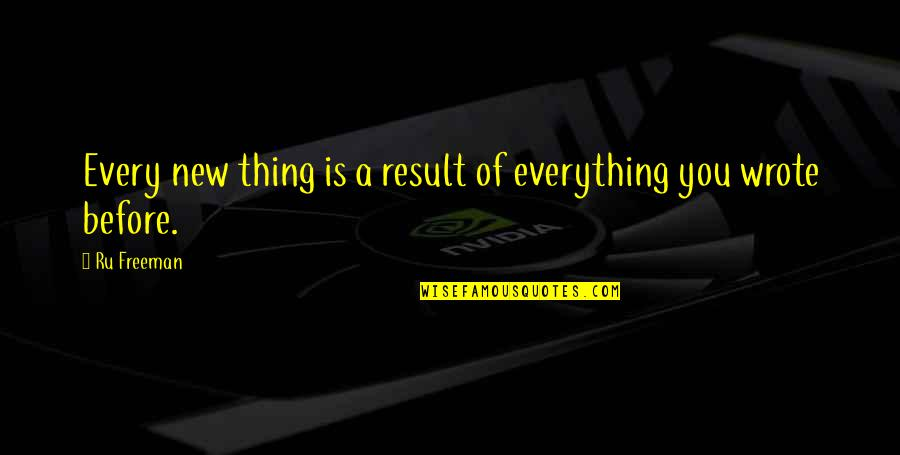 Top 10 Rock Quotes By Ru Freeman: Every new thing is a result of everything